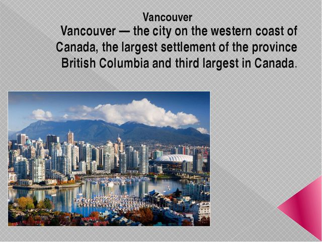 Vancouver Vancouver — the city on the western coast of Canada, the largest se...