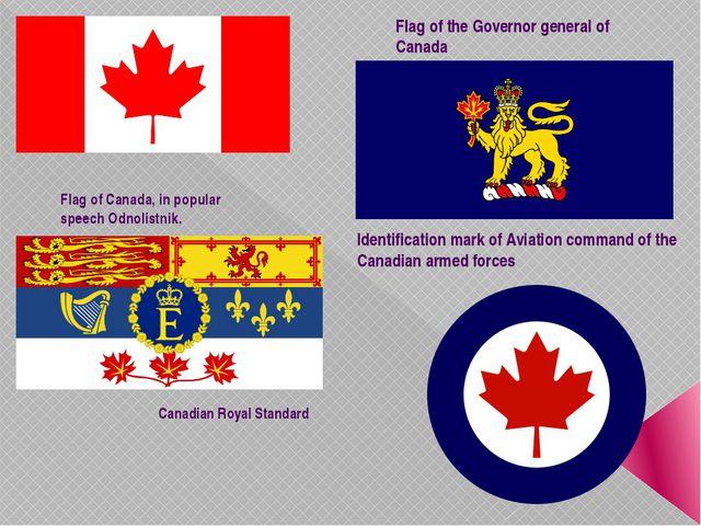 Flag of Canada, in popular speech Odnolistnik. Canadian Royal Standard Flag o...