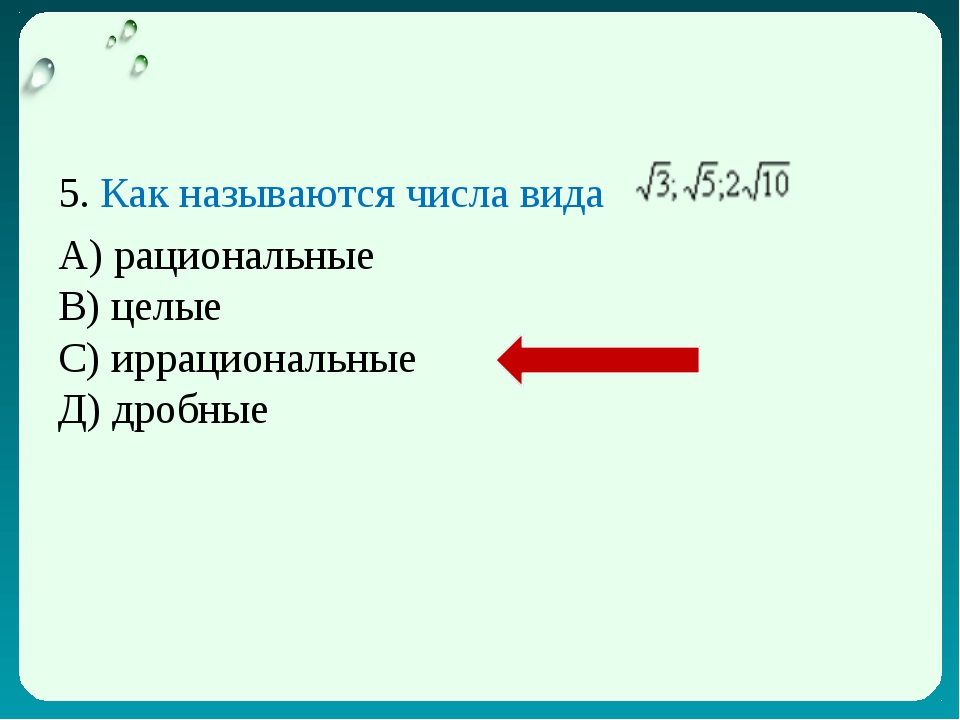 5. Как называются числа вида А) рациональные В) целые С) иррациональные Д) др...