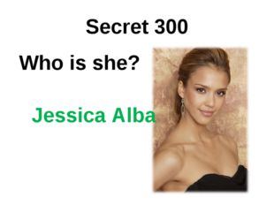 Secret 300 Who is she? Jessica Alba