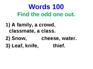Words 100 Find the odd one out. 1) A family, a crowd, a classmate, a class. 2