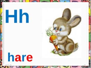 * * Hh hare
