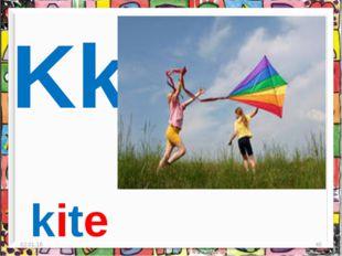 * * Kk kite