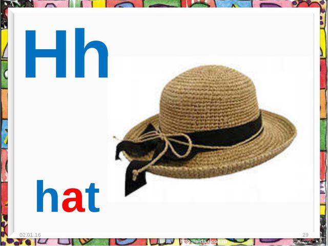 * * Hh hat