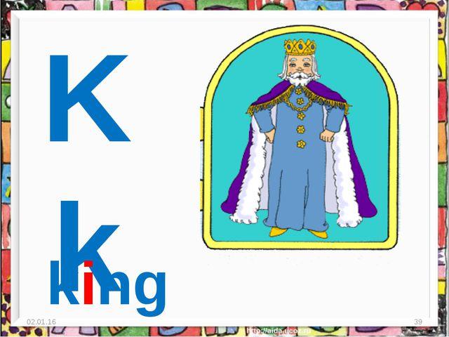 * * Kk king