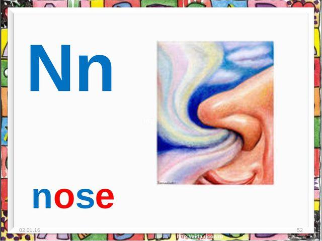 * * Nn nose