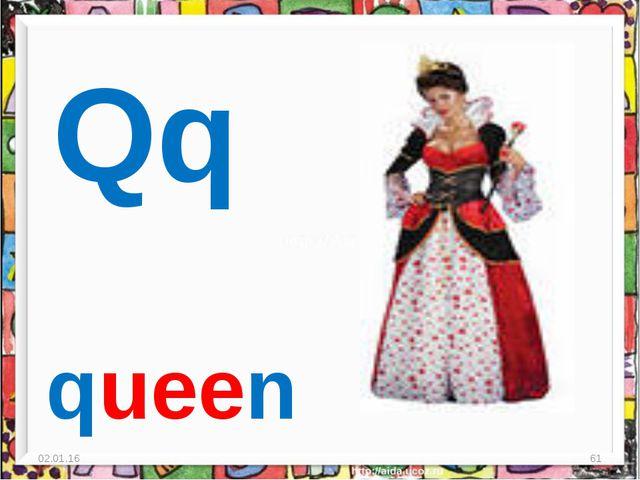 * * Qq queen