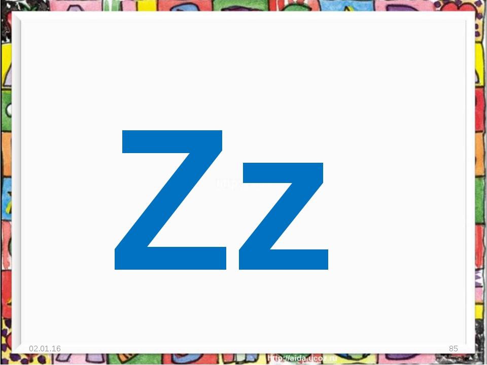 * * Zz