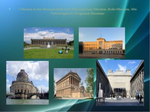 5 Museen in der Museumsinsel (Alte Museum,Neue Museum, Bode-Museum, Alte Nati