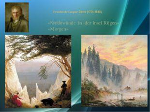 Friedrich Caspar David (1774-1840) «Kreidewände in der Insel Rügen», «Morgen»