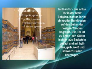 Ischtar-Tor - das achte Tor in der Stadt Babylon. Ischtar-Tor ist ein großer