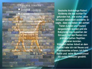 Deutsche Archäologe Robert Koldevey die das Ischtar-Tor gefunden hat , war si