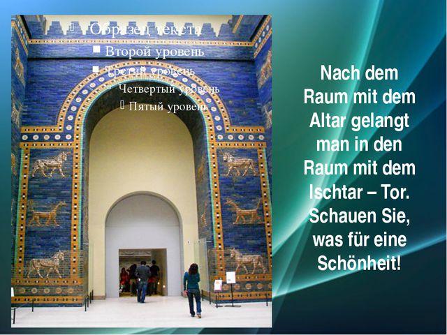 Nach dem Raum mit dem Altar gelangt man in den Raum mit dem Ischtar – Tor. Sc...