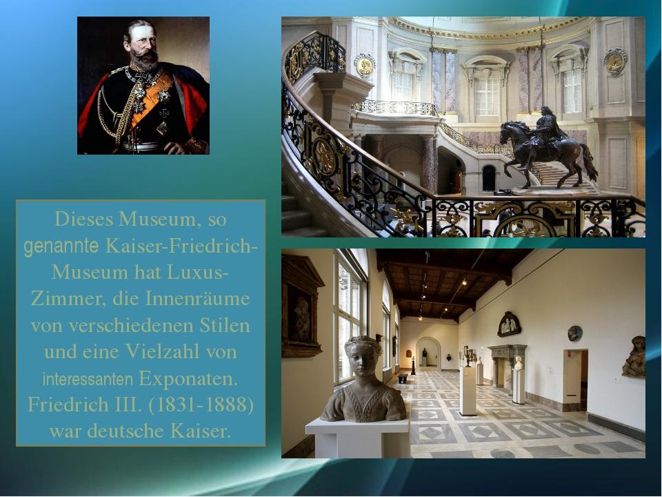 Dieses Museum, so genannte Kaiser-Friedrich-Museum hat Luxus-Zimmer, die Inn...