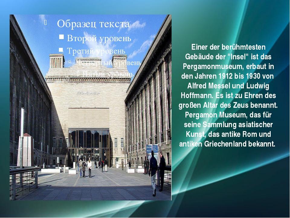 """Einer der berühmtesten Gebäude der """"Insel"""" ist das Pergamonmuseum, erbaut in..."""