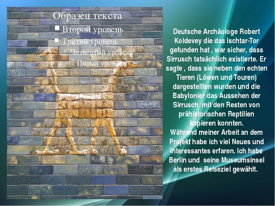 Deutsche Archäologe Robert Koldevey die das Ischtar-Tor gefunden hat , war si...