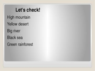 Let's check! High mountain Yellow desert Big river Black sea Green rainforest