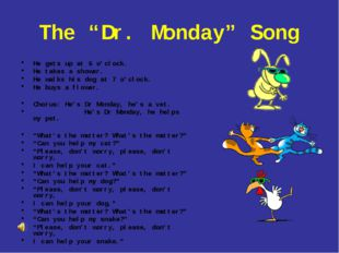 "The ""Dr. Monday"" Song He gets up at 6 o'clock. He takes a shower. He walks hi"