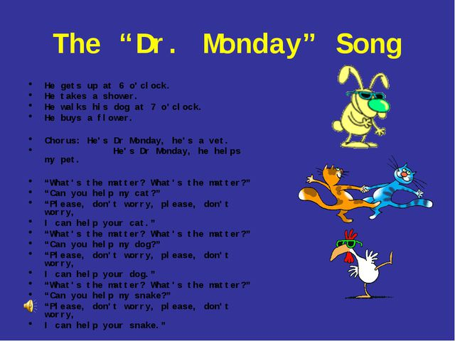 "The ""Dr. Monday"" Song He gets up at 6 o'clock. He takes a shower. He walks hi..."