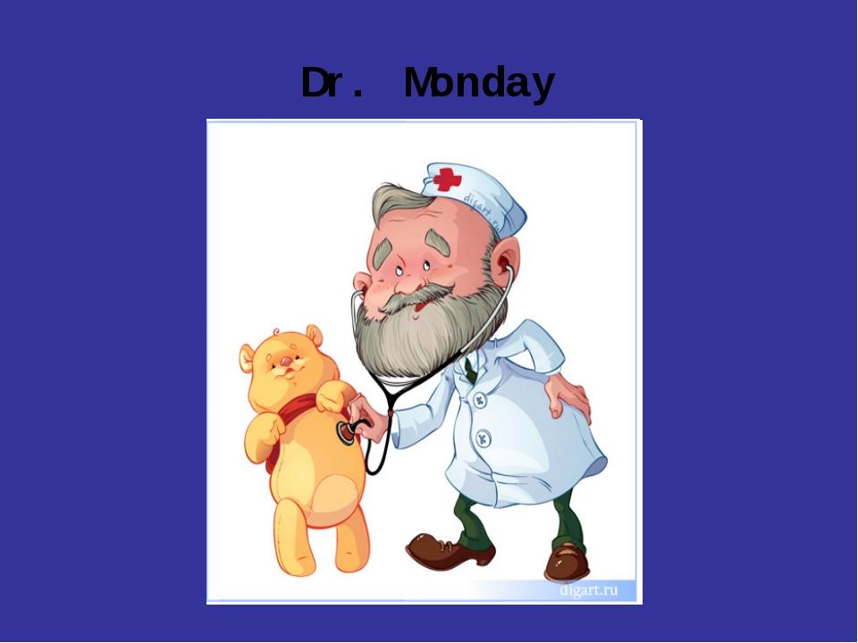 Dr. Monday