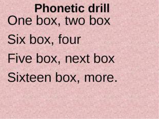 One box, two box Six box, four Five box, next box Sixteen box, more. Phonetic