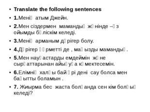 Translate the following sentences 1.Менің атым Джейн. 2.Мен сіздермен маманды
