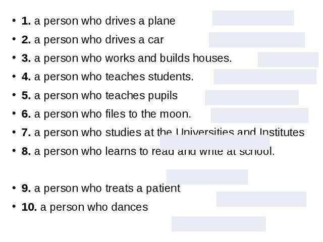 1. a person who drives a plane 2. a person who drives a car 3. a person who...