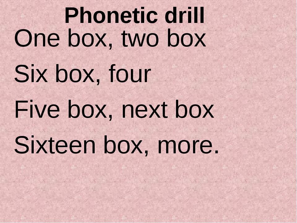 One box, two box Six box, four Five box, next box Sixteen box, more. Phonetic...