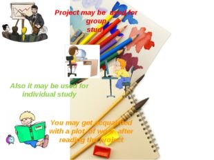 Project may be used for group study Also it may be used for individual study