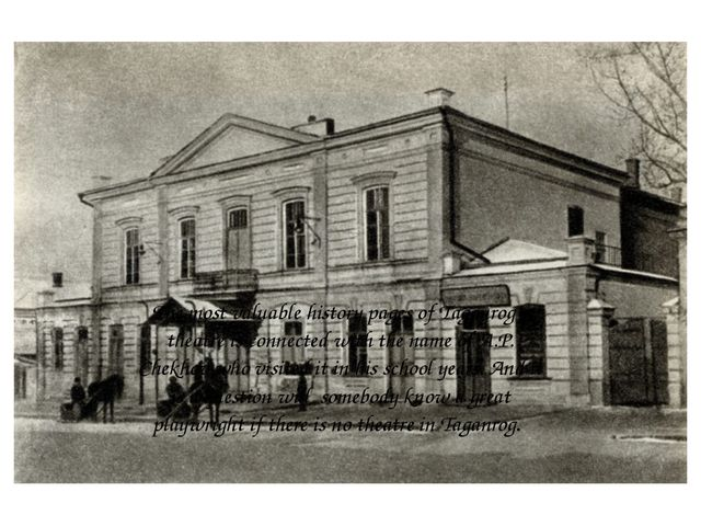 Chekhov played a great role on the development of theatrical art in Taganrog....