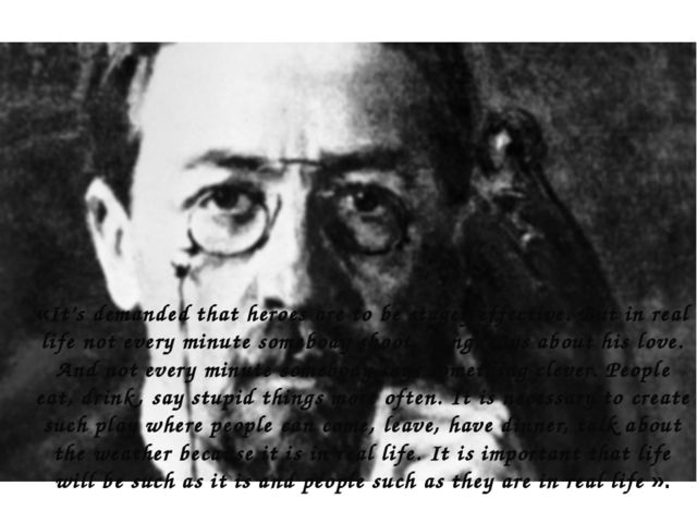 """Chekhov is a great democrat and humanist audacious novator who created """" new..."""