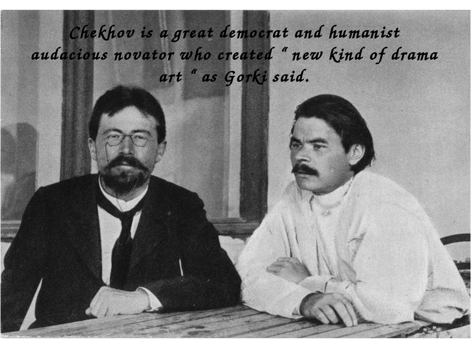 In Chekhov's plays not only the emotional states of heroes are important but...
