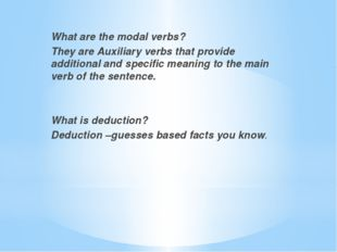 What are the modal verbs? They are Auxiliary verbs that provide additional a