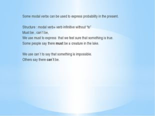 Some modal verbs can be used to express probability in the present. Structur