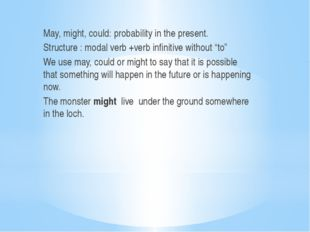May, might, could: probability in the present. Structure : modal verb +verb