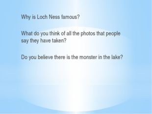 Why is Loch Ness famous? What do you think of all the photos that people say