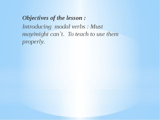 Objectives of the lesson : Introducing modal verbs : Must may/might can`t. T...