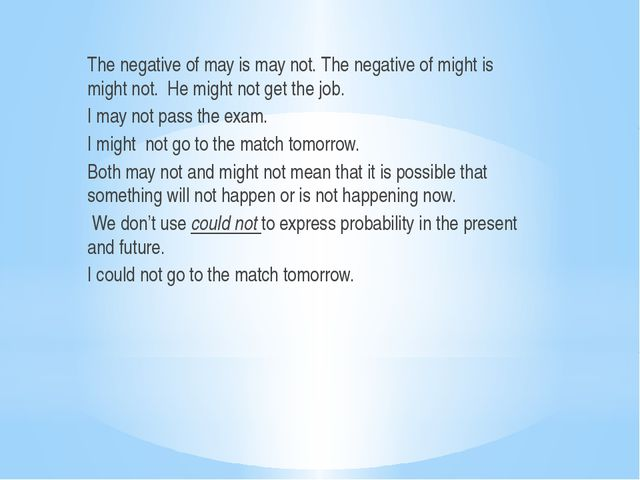 The negative of may is may not. The negative of might is might not. He might...