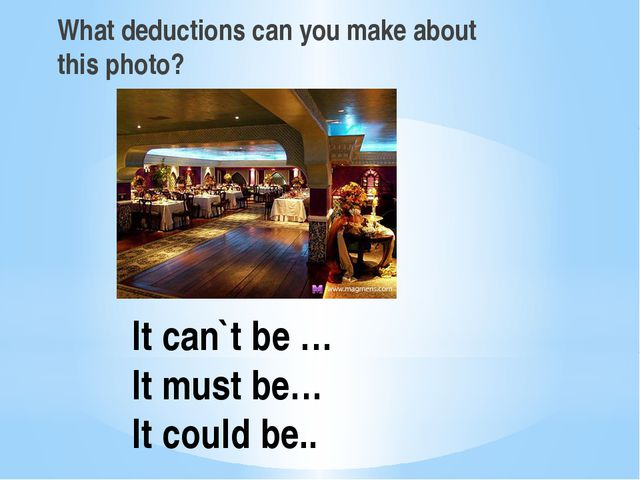 It can`t be … It must be… It could be.. What deductions can you make about th...