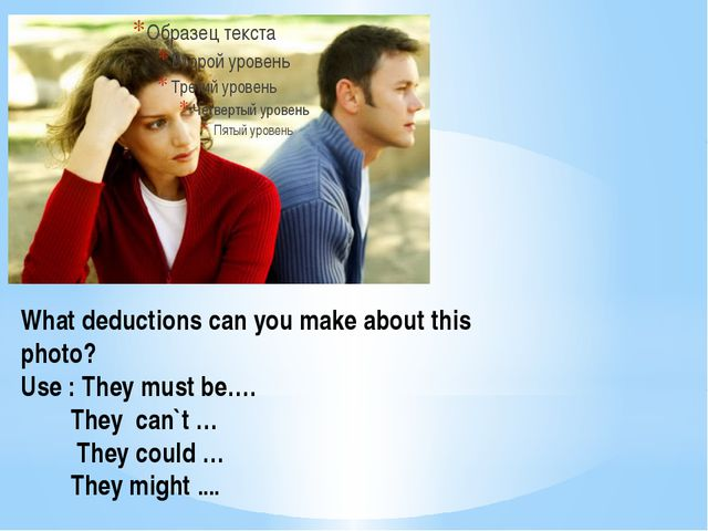 What deductions can you make about this photo? Use : They must be…. They can`...