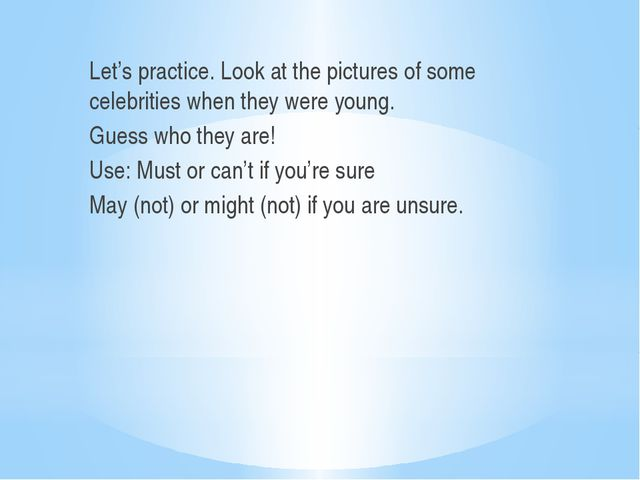 Let's practice. Look at the pictures of some celebrities when they were youn...