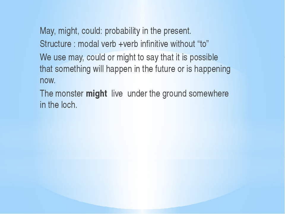 May, might, could: probability in the present. Structure : modal verb +verb...