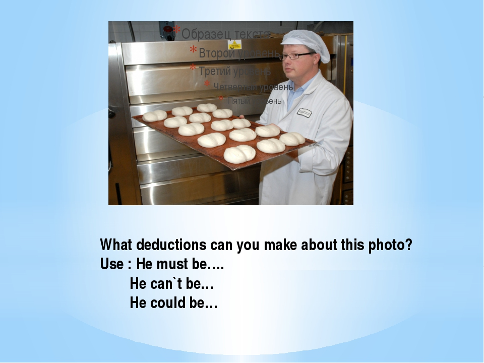 What deductions can you make about this photo? Use : He must be…. He can`t be...