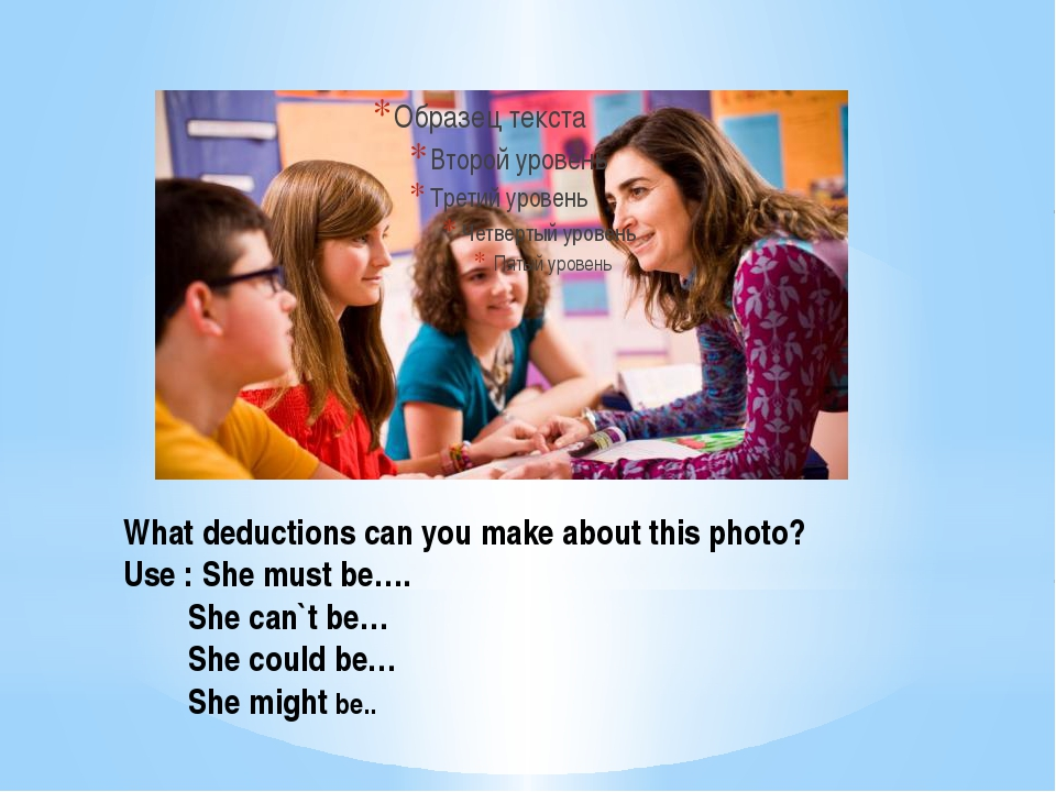 What deductions can you make about this photo? Use : She must be…. She can`t...