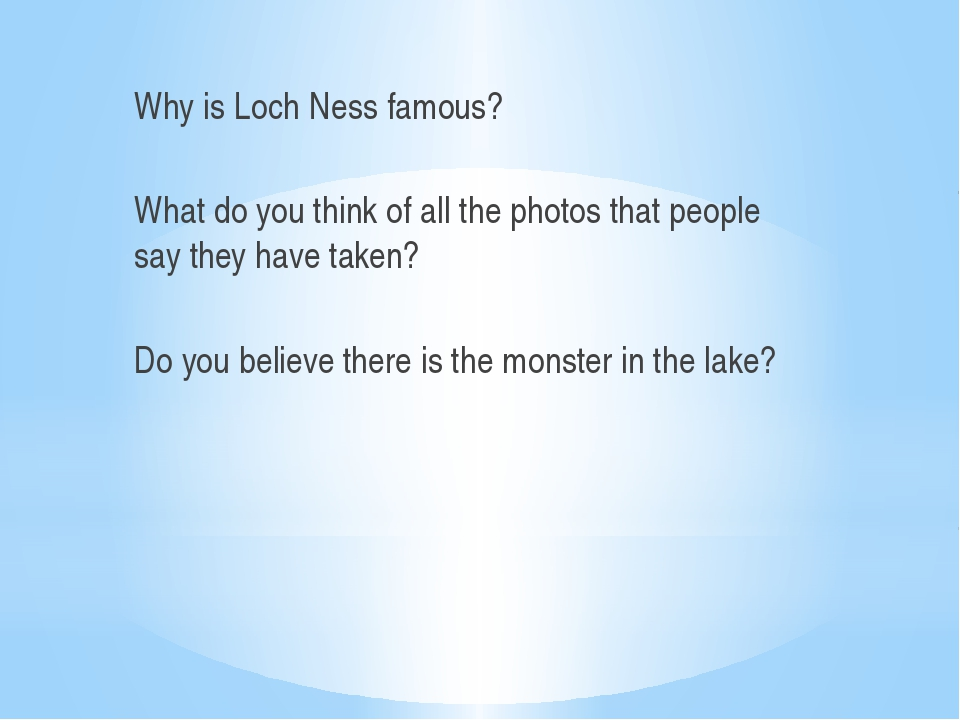 Why is Loch Ness famous? What do you think of all the photos that people say...