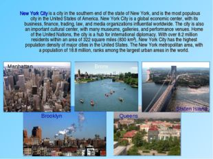 New York City is a city in the southern end of the state of New York, and is