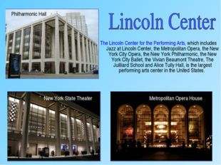 The Lincoln Center for the Performing Arts, which includes Jazz at Lincoln Ce