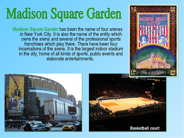 Madison Square Garden has been the name of four arenas in New York City. It i...