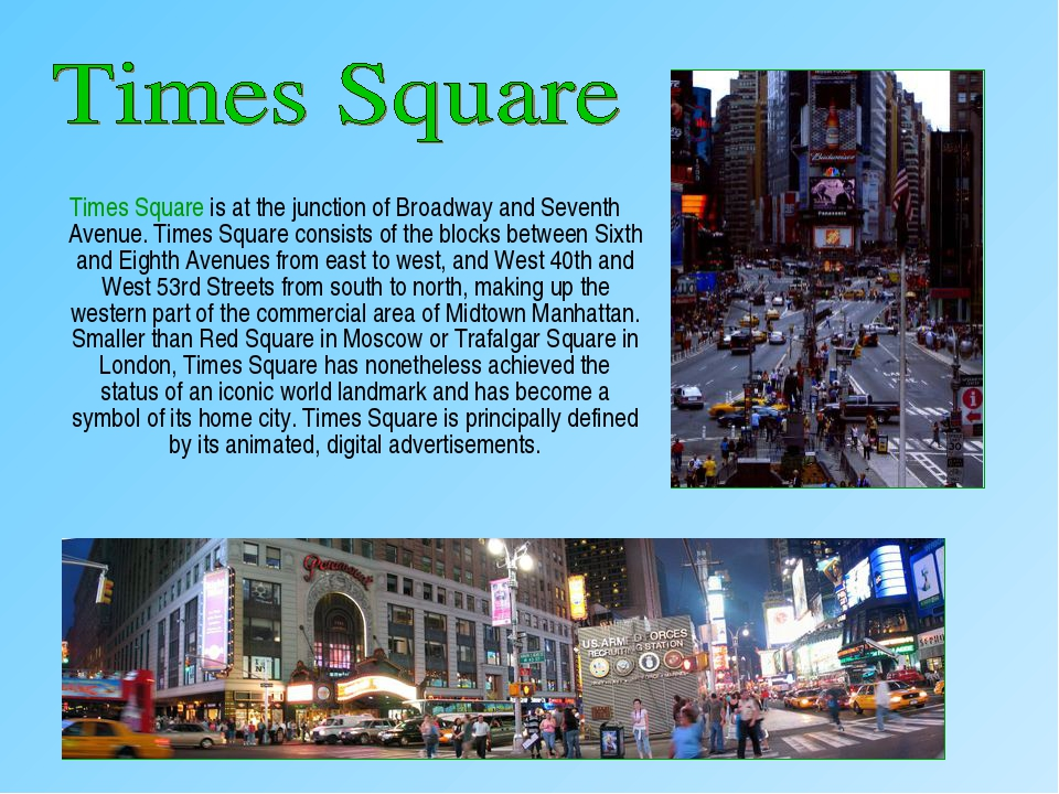 Times Square is at the junction of Broadway and Seventh Avenue. Times Square...