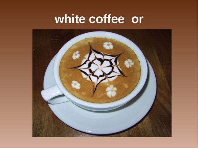 white coffee or